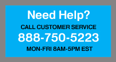 Our customer service is available from 8am to 5pm Monday through Friday. Call us at (888) 750-5223.